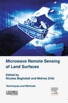 Microwave Remote Sensing of Land Surfaces - Techniques and Methods ebook by Nicolas Baghdadi, Mehrez Zribi