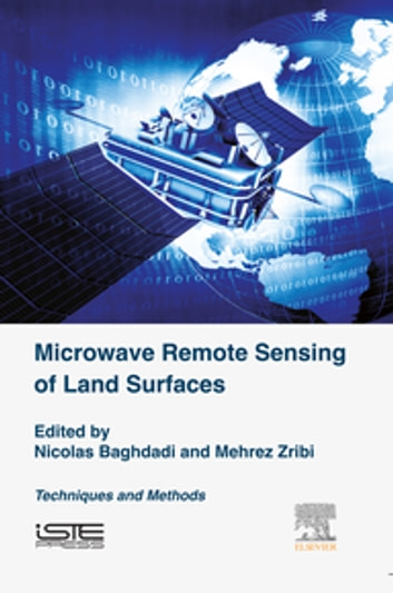 Microwave Remote Sensing of Land Surfaces - Techniques and Methods ebook by Nicolas Baghdadi,Mehrez Zribi