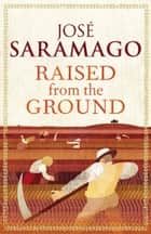 Raised from the Ground ebook by Margaret Jull Costa, José Saramago