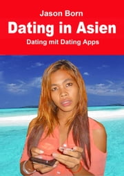 Dating in Asien - Dating mit Dating Apps ebook by Jason Born