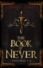 The Book of Never - Volumes 1-5 ebook by Ashley Capes