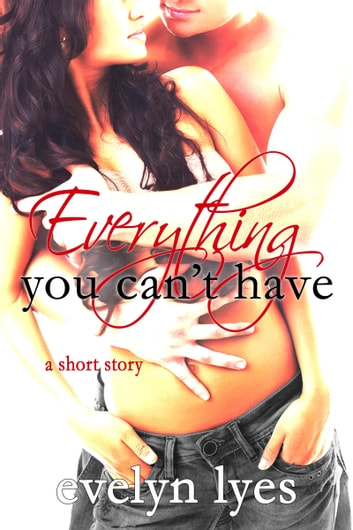 Everything You Can't Have ebook by Evelyn Lyes