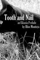 Tooth and Nail: An Eikasia Prelude ebook by Illise Montoya