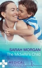 The Midwife's Child (Mills & Boon Medical) ebook by Sarah Morgan