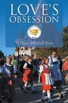 Love's Obsession ebook by William Mitchell Ross