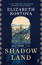 The Shadow Land ebook by Elizabeth Kostova