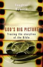 God's Big Picture ebook by Vaughan Roberts
