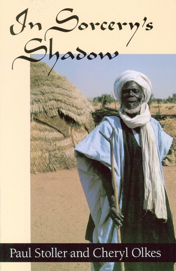 In Sorcery's Shadow - A Memoir of Apprenticeship among the Songhay of Niger ebook by Paul Stoller,Cheryl Olkes