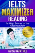 IELTS Reading Maximizer: For High Scores on the Reading Exam ebook by Faiza Raintree