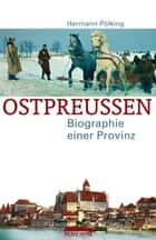Ostpreußen - Biographie einer Provinz ebook by Hermann Pölking