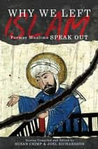 Why We Left Islam: Former Muslims Speak Out ebook by Susan Crimp,Joel Richardson
