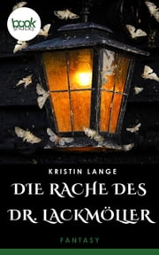 Die Rache des Dr. Lackmöller - booksnacks (Kurzgeschichte, Fantasy) ebook by Kristin Lange