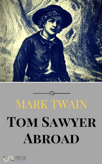 tom sawyer abroad Tom sawyer abroad is a novel by mark twain published in 1894 like adventures of huckleberry finn and tom sawyer, detective, the story is told using the first-person narrative voice of huck finn.