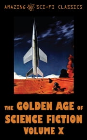 The Golden Age of Science Fiction - Volume X ebook by Fritz Leiber,Roger Dee,Poul Anderson,James Blish,Clifford Simak,Richard Smith,Harry Harrison,Anthony Gilmore,Robert Hoskins
