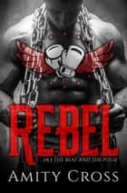 Rebel (#4.5 The Beat and The Pulse) ebook by Amity Cross