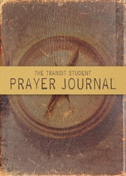 The Transit Student Prayer Journal ebook by Thomas Nelson