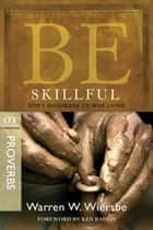 Be Skillful (Proverbs): God's Guidebook to Wise Living ebook by Warren W. Wiersbe