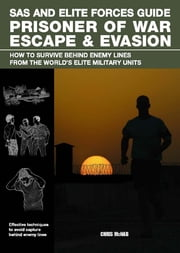 SAS and Elite Forces Guide Prisoner of War Escape & Evasion - How To Survive Behind Enemy Lines From The World's Elite Military Units ebook by Christopher Mcnab