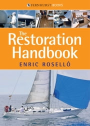The Restoration Handbook for Yachts: The Essential Guide to Yacht Restoration & Repair ebook by Enric Rosello