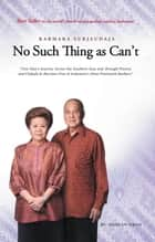 No Such Thing as Can'T - One Man'S Journey Across the Southern Seas and Through Poverty and Ordeals to Become One of Indonesia'S Most Prominent Bankers ebook by Dahlan Iskan