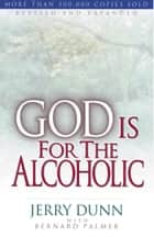 God Is For The Alcoholic ebook by Jerry Dunn