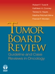 Tumor Board Review - Guideline and Case Reviews in Oncology ebook by Kathleen A. Cooney, MD,Teresa G. Hayes, MD, PhD,Martha Pritchett Mims, MD, PhD,Robert F. Todd III, MD, PhD,Francis P. Worden, MD