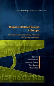 Diagnosis-Related Groups In Europe: Moving Towards Transparency, Efficiency And Quality In Hospitals ebook by Reinhard Busse,Julian Roberts