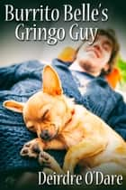Burrito Belle's Gringo Guy ebook by Deirdre O'Dare