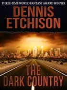 The Dark Country ebook by Dennis Etchison
