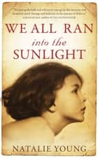 We All Ran into the Sunlight ebook by Natalie Young
