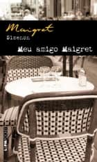 Meu amigo Maigret ebook by Georges Simenon,Paulo Neves