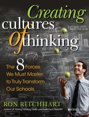 Creating Cultures of Thinking - The 8 Forces We Must Master to Truly Transform Our Schools ebook by Ron Ritchhart
