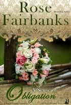 A Sense of Obligation - A Pride and Prejudice Variation eBook by Rose Fairbanks