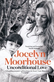 Unconditional Love - A Memoir of Filmmaking and Motherhood ebook by Jocelyn Moorhouse