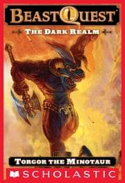 Beast Quest #13: The Dark Realm: Torgor the Minotaur - Torgor the Minotaur ebook by Adam Blade,Ezra Tucker