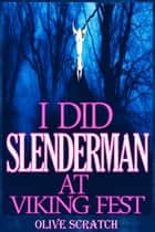 I Did Slender Man At Viking Fest (And I Liked It Series, Supernatural Erotica) ebook by Olive Scratch