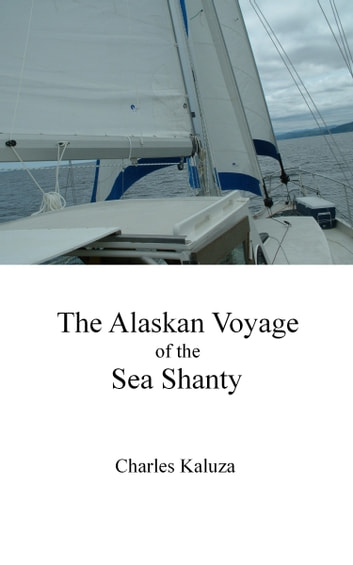 The Alaskan Voyage of the Sea Shanty ebook by Charles Kaluza