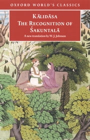 The Recognition of Sakuntala - A Play In Seven Acts ebook by Kalidasa,W. J. Johnson
