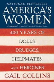 America's Women - 400 Years of Dolls, Drudges, Helpmates, and Heroines ebook by Gail Collins