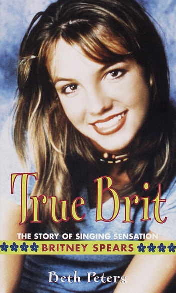 True Brit - The Story of Singing Sensation Britney Spears eBook by Sheryl Berk,Beth Peters