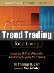 Trend Trading for a Living: Learn the Skills and Gain the Confidence to Trade for a Living ebook by Carr, Thomas K.