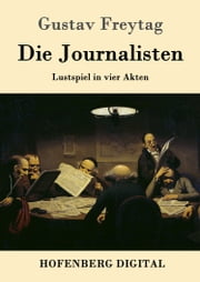 Die Journalisten - Lustspiel in vier Akten ebook by Gustav Freytag