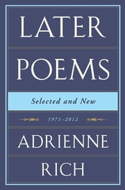 Later Poems Selected and New: 1971-2012 - 1971–2012 ebook by Adrienne Rich