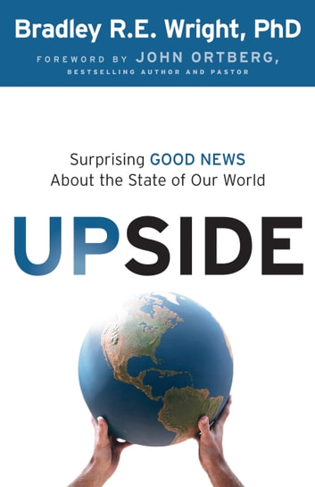 Upside - Surprising Good News About the State of Our World ebook by Bradley R.E. Ph.D. Wright