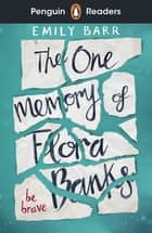 Penguin Readers Level 5: The One Memory of Flora Banks (ELT Graded Reader) ebook by Emily Barr