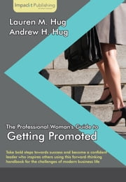 The Professional Woman's Guide to Getting Promoted ebook by Lauren M. Hug,Andrew H. Hug