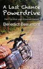 A Last Chance PowerDrive Part 3 A Ghost upon a Haunted Highway ebook by Benedict Beaumont