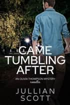 Came Tumbling After - Olivia Thompson Mysteries, #0 ebook by Jullian Scott