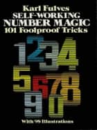 Self-Working Number Magic: 11 Foolproof Tricks ebook by Karl Fulves