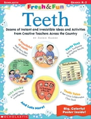 Fresh & Fun: Teeth: Dozens of Instant and Irresistible Ideas and Activities From Teachers Across the Country ebook by Clarke, Jacqueline